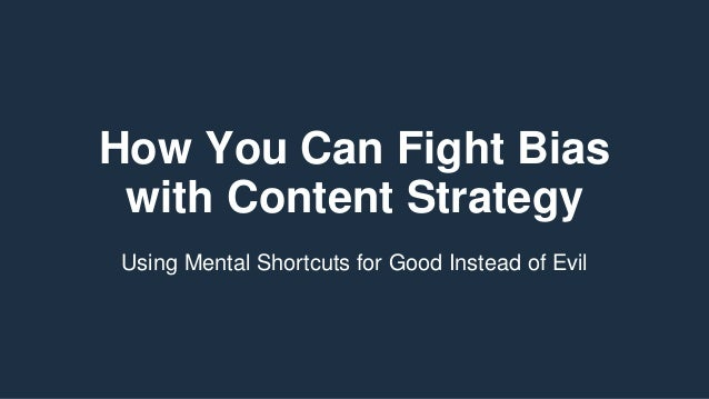 How You Can Fight Bias with Content Strategy Using Mental Shortcuts for Good Instead of Evil