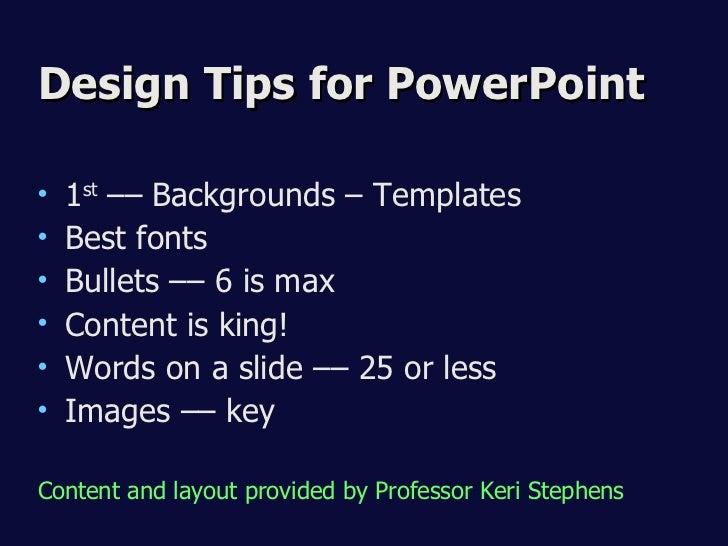 Design Tips for PowerPoint <ul><li>1 st  –– Backgrounds – Templates </li></ul><ul><li>Best fonts </li></ul><ul><li>Bullets...