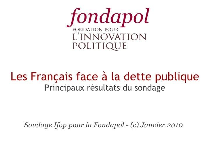 Les Français face à la dette publique Principaux résultats du sondage Sondage Ifop pour la Fondapol - (c) Janvier 2010