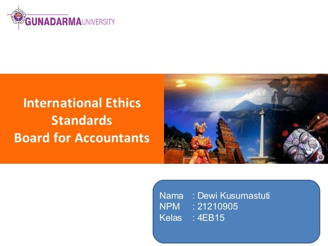 International Ethics Standards Board for Accountants  Nama : Dewi Kusumastuti NPM : 21210905 Kelas : 4EB15