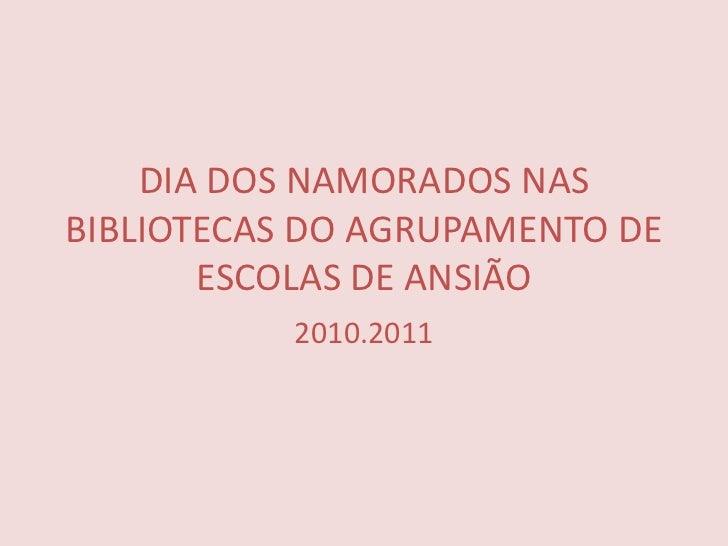 DIA DOS NAMORADOS NAS BIBLIOTECAS DO AGRUPAMENTO DE ESCOLAS DE ANSIÃO<br />2010.2011<br />