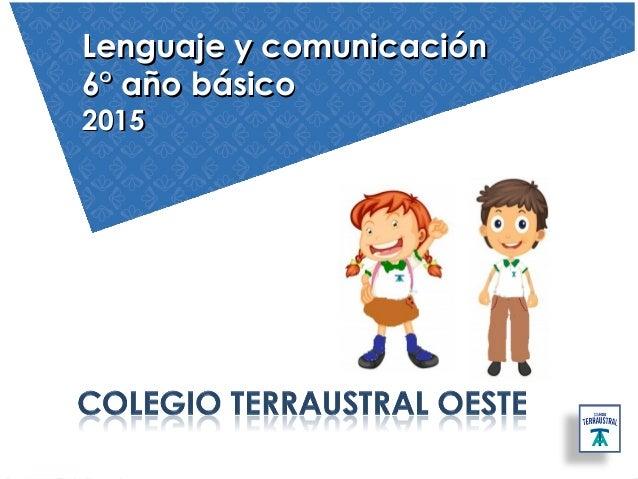 Lenguaje y comunicaciónLenguaje y comunicación 6° año básico6° año básico 20152015