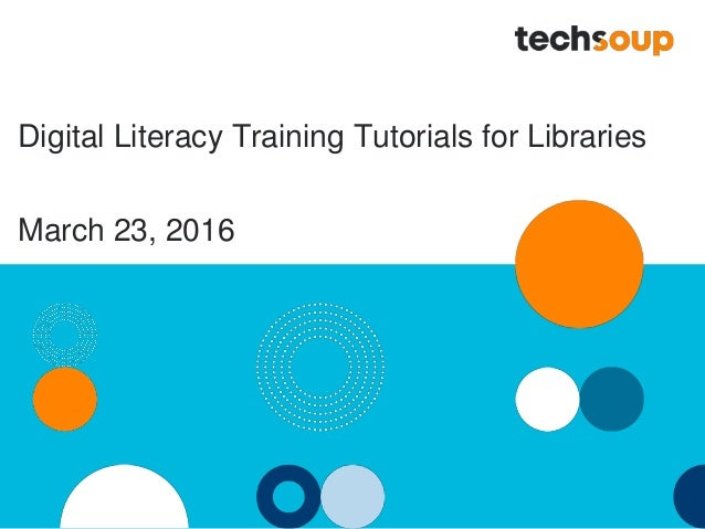 Digital Literacy Training Tutorials for Libraries January 27, 2016March 23, 2016