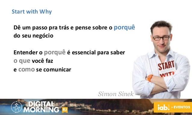 Start with Why Dê um passo pra trás e pense sobre o porquê do seu negócio Entender o porquê é essencial para saber o que v...