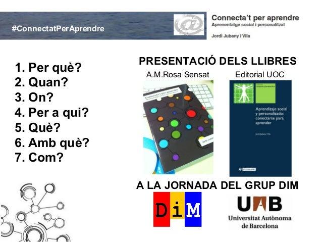 #ConnectatPerAprendre                        PRESENTACIÓ DELS LLIBRES1. Per què?              A.M.Rosa Sensat   Editorial ...