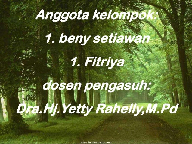 Anggota kelompok: 1. beny setiawan 1. Fitriya dosen pengasuh: Dra.Hj.Yetty Rahelly,M.Pd