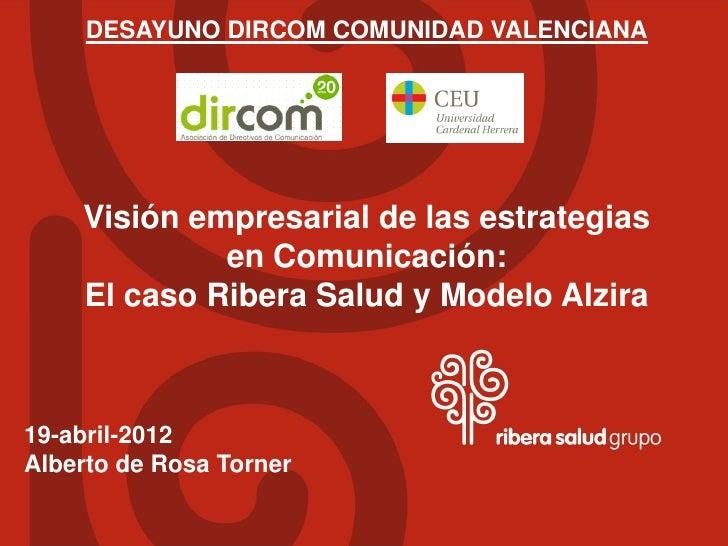 DESAYUNO DIRCOM COMUNIDAD VALENCIANA    Visión empresarial de las estrategias             en Comunicación:    El caso Ribe...