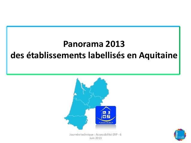 Panorama 2013des établissements labellisés en AquitaineJournée technique : Accessibilité ERP - 6Juin 2013