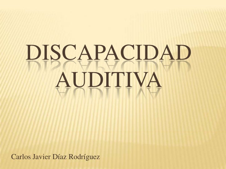 DISCAPACIDAD      AUDITIVACarlos Javier Díaz Rodríguez