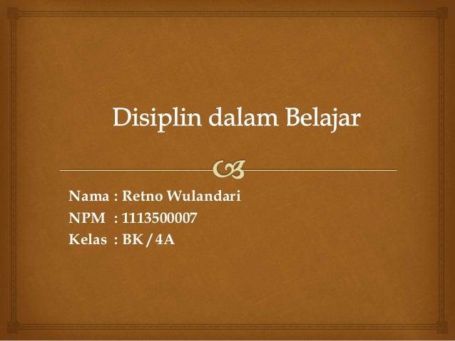 Nama : Retno Wulandari NPM : 1113500007 Kelas : BK / 4A