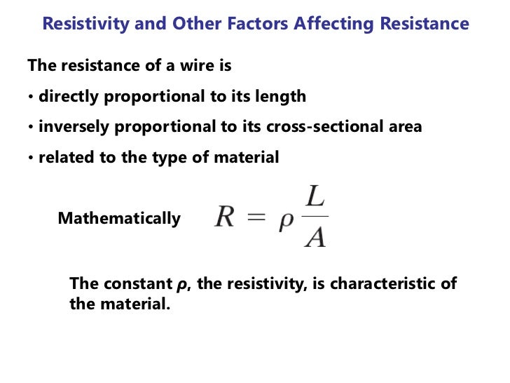 factors affecting electrical resistance The resistance of a given conductor depends on: a its length, b its cross- sectional area, c its temperature and d the type of material.