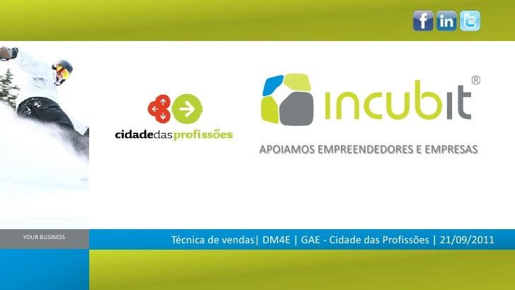 APOIAMOS EMPREENDEDORES E EMPRESASYOUR BUSINESS                Técnica de vendas| DM4E | GAE - Cidade das Profissões | 21/...