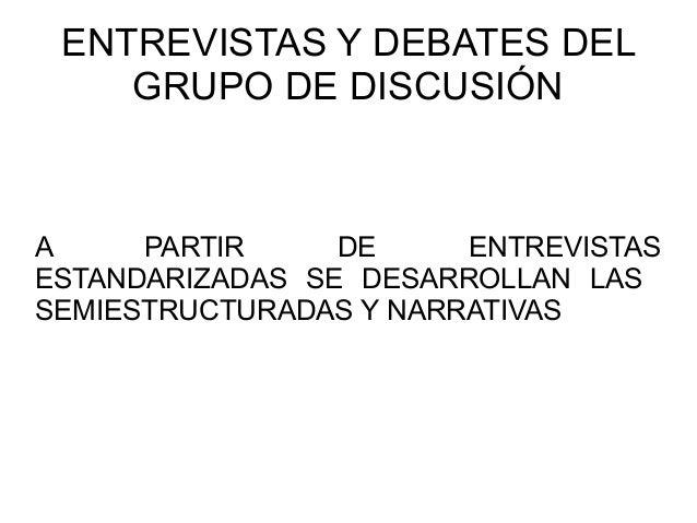 ENTREVISTAS Y DEBATES DEL    GRUPO DE DISCUSIÓNA     PARTIR     DE     ENTREVISTASESTANDARIZADAS SE DESARROLLAN LASSEMIEST...