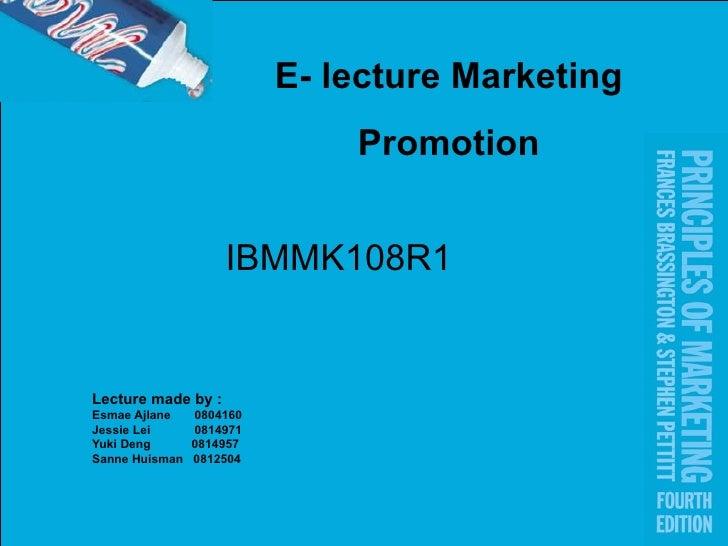 IBMMK108R1 Lecture made by : Esmae Ajlane  0804160 Jessie Lei  0814971 Yuki Deng  0814957 Sanne Huisman  0812504 E- lectur...