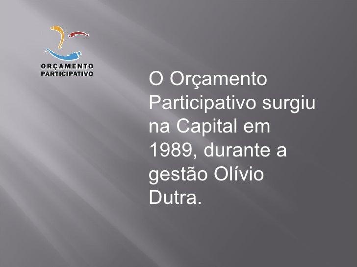 O Orçamento Participativo surgiu na Capital em 1989, durante a gestão Olívio Dutra.