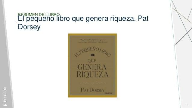 RESUMEN DEL LIBRO El peque�o libro que genera riqueza. Pat Dorsey 1 PORTADA