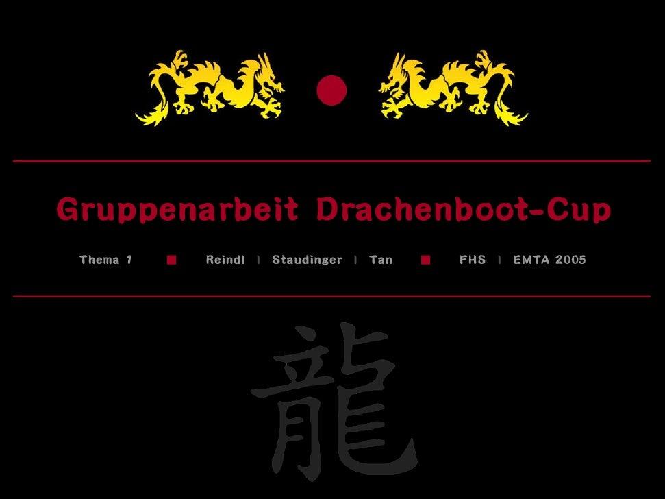 Gruppenarbeit Drachenboot-Cup  Thema 1   ▓   Reindl | Staudinger   | Tan   ▓   FHS |   EMTA 2005
