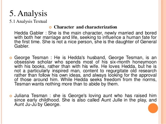 a literary analysis of the character hedda gabler by henrik ibsen 2014-11-04 ibsen's hedda gabler: tragedy as denouement  henrik ibsen's hedda gabler is a fine  on marcel's analysis, hedda's suicide follows consistently from her previous behavior.