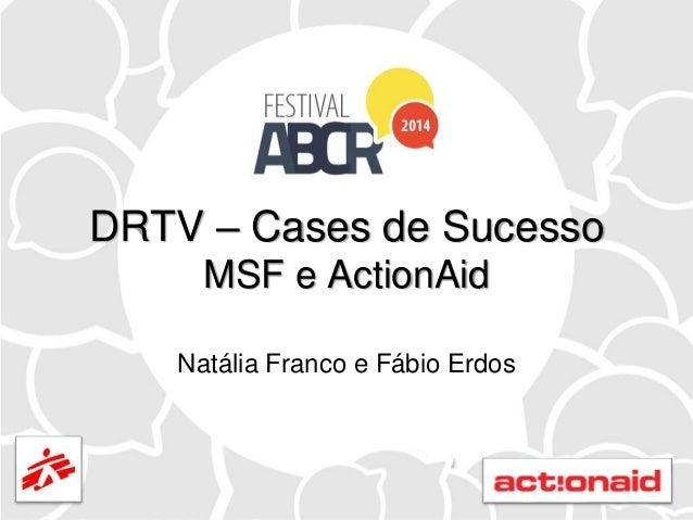 DRTV – Cases de Sucesso MSF e ActionAid Natália Franco e Fábio Erdos