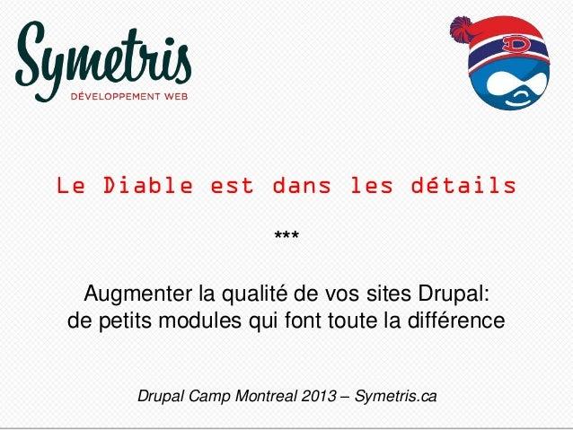 Le Diable est dans les détails *** Augmenter la qualité de vos sites Drupal: de petits modules qui font toute la différenc...
