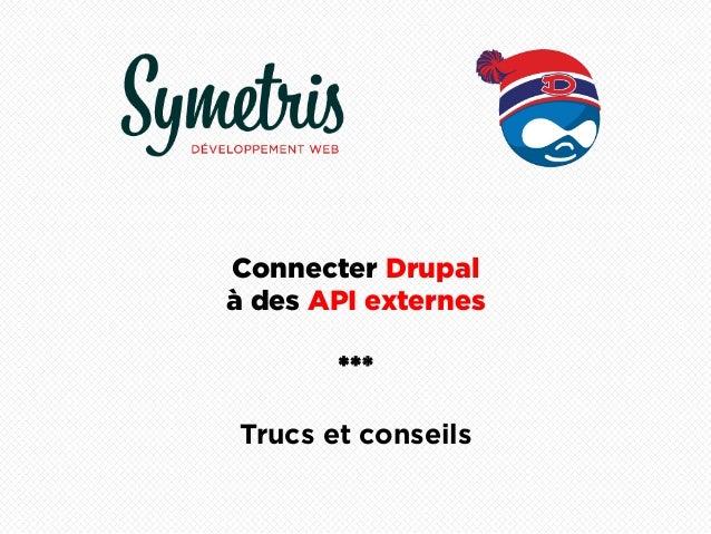 Connecter Drupalà des API externes       ***Trucs et conseils
