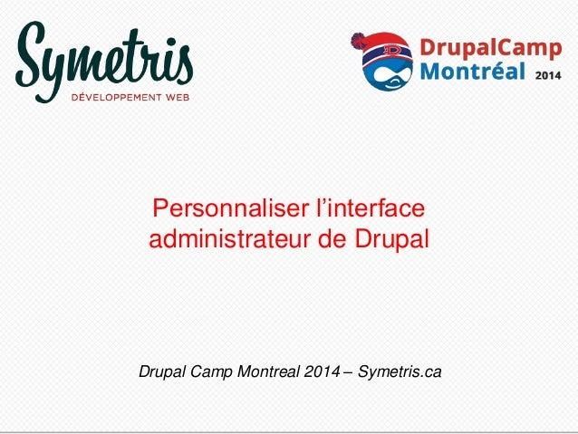 Personnaliser l'interface  administrateur de Drupal  Drupal Camp Montreal 2014 – Symetris.ca