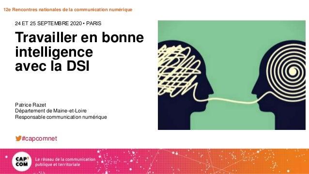 12e Rencontres nationales de la communication numérique Travailler en bonne intelligence avec la DSI 24 ET 25 SEPTEMBRE 20...