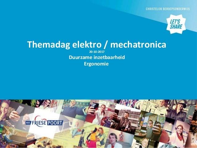 Themadag elektro / mechatronica 20-10-2017 Duurzame inzetbaarheid Ergonomie