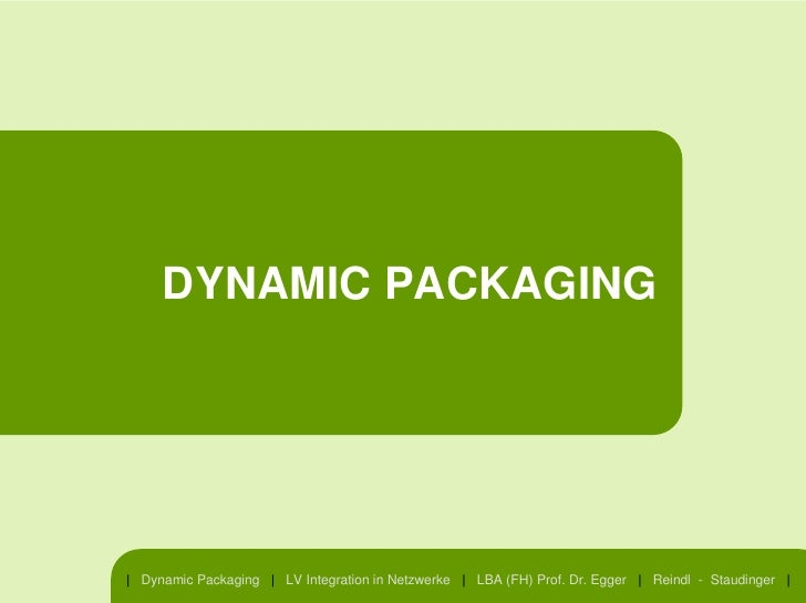 DYNAMIC PACKAGING     | Dynamic Packaging | LV Integration in Netzwerke | LBA (FH) Prof. Dr. Egger | Reindl - Staudinger |