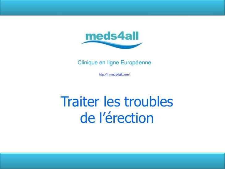 Clinique en ligne Européenne<br />http://fr.meds4all.com/<br />Traiter les troubles de l'érection<br />