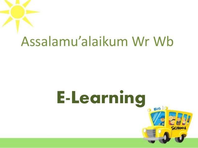 Assalamu'alaikum Wr Wb  E-Learning