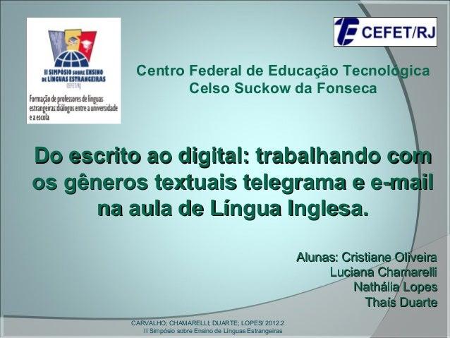 Centro Federal de Educação Tecnológica                 Celso Suckow da FonsecaDo escrito ao digital: trabalhando comos gên...