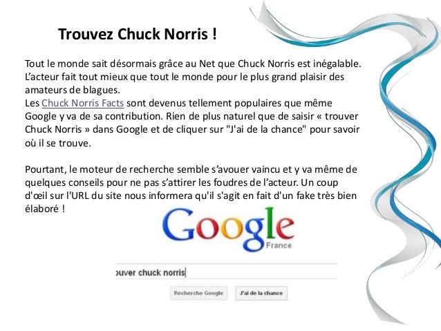 Trouvez Chuck Norris !Tout le monde sait désormais grâce au Net que Chuck Norris est inégalable.L'acteur fait tout mieux q...
