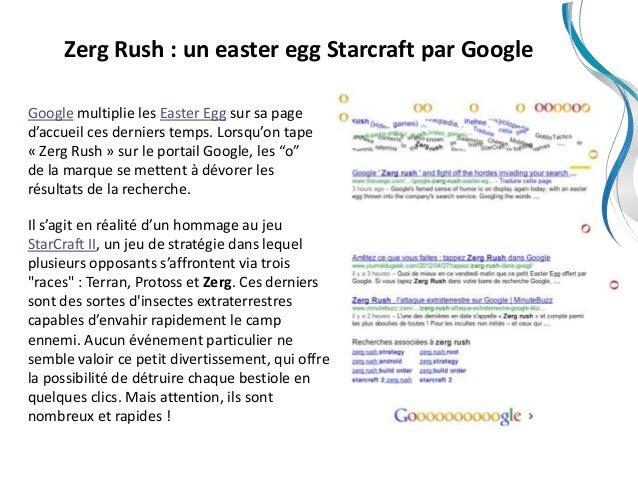 Zerg Rush : un easter egg Starcraft par GoogleGoogle multiplie les Easter Egg sur sa paged'accueil ces derniers temps. Lor...