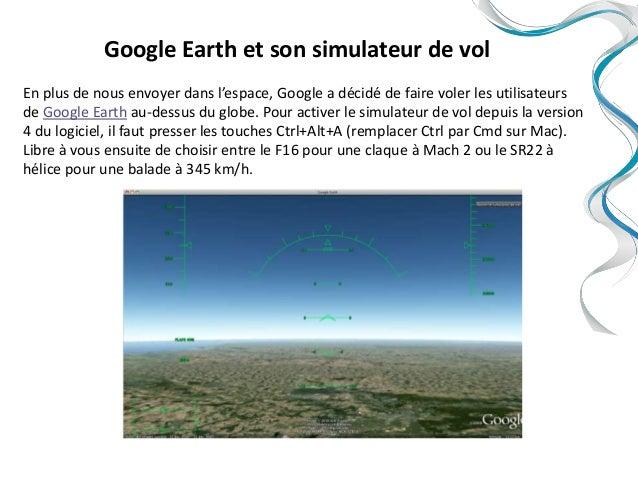 Google Earth et son simulateur de volEn plus de nous envoyer dans l'espace, Google a décidé de faire voler les utilisateur...