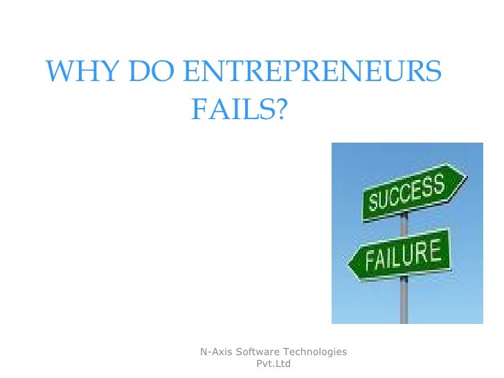 WHY DO ENTREPRENEURS FAILS?   N-Axis Software Technologies Pvt.Ltd