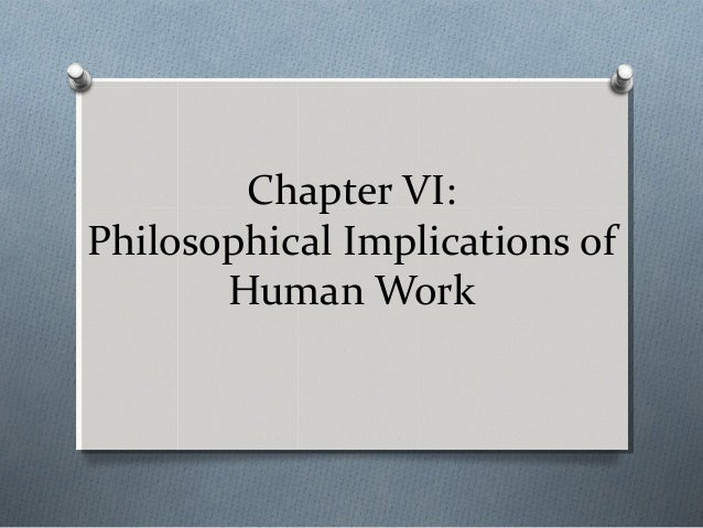 Chapter VI: Philosophical Implications of Human Work