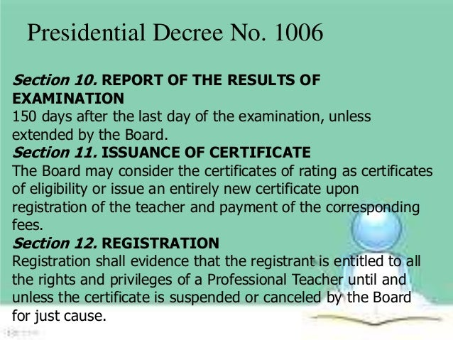 presidential decree no 1006 Legal bases of philippine educational decree of presidential decree no 1006 of 1976: the decree was a legal and formal recognition of teachers as.