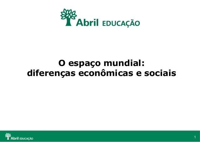 1 O espaço mundial: diferenças econômicas e sociais