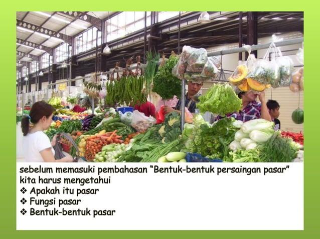 Apa itu pasar. . . ?   Dalam kehidupan sehari-hari, pasar diartikan  sebagai tempat bertemunya pembeli dan  penjual. Peng...