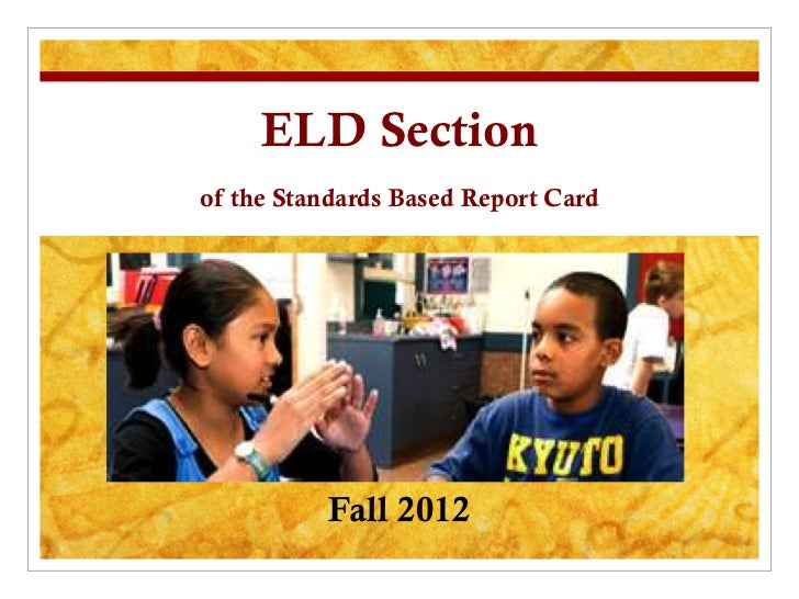 ELD Sectionof the Standards Based Report Card          Fall 2012