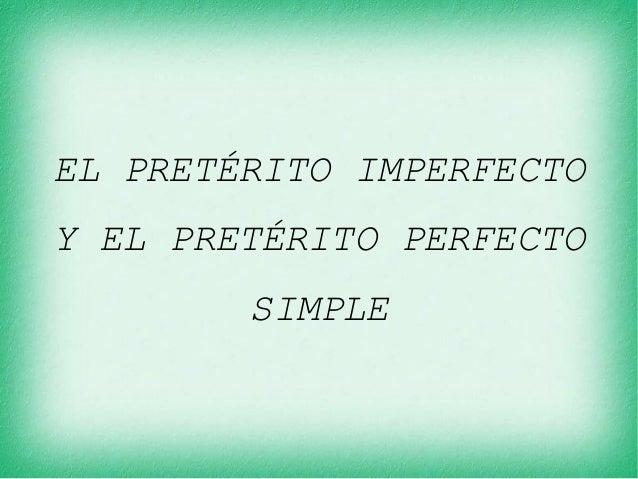 EL PRETÉRITO IMPERFECTO Y EL PRETÉRITO PERFECTO SIMPLE