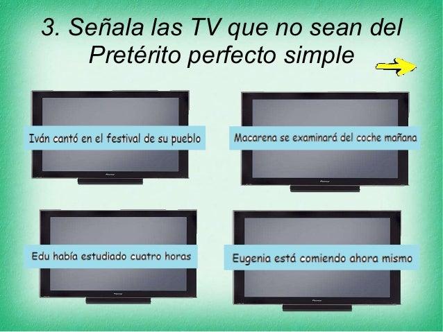 3. Señala las TV que no sean del Pretérito perfecto simple