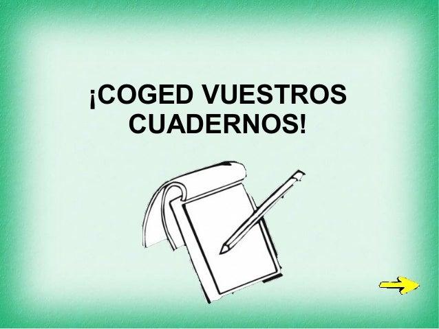 ¡COGED VUESTROS CUADERNOS!