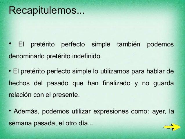 Recapitulemos... ● El pretérito perfecto simple también podemos denominarlo pretérito indefinido. ● El pretérito perfecto ...