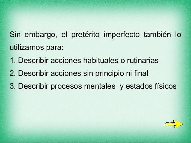 Sin embargo, el pretérito imperfecto también lo utilizamos para: 1. Describir acciones habituales o rutinarias 2. Describi...