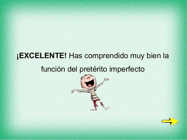 ¡EXCELENTE! Has comprendido muy bien la función del pretérito imperfecto