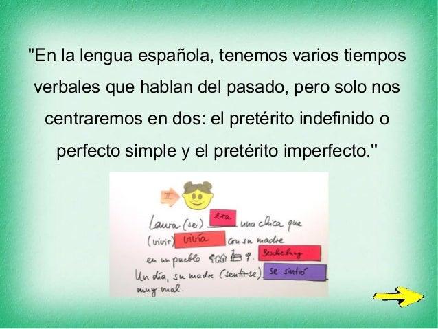 ''En la lengua española, tenemos varios tiempos verbales que hablan del pasado, pero solo nos centraremos en dos: el preté...