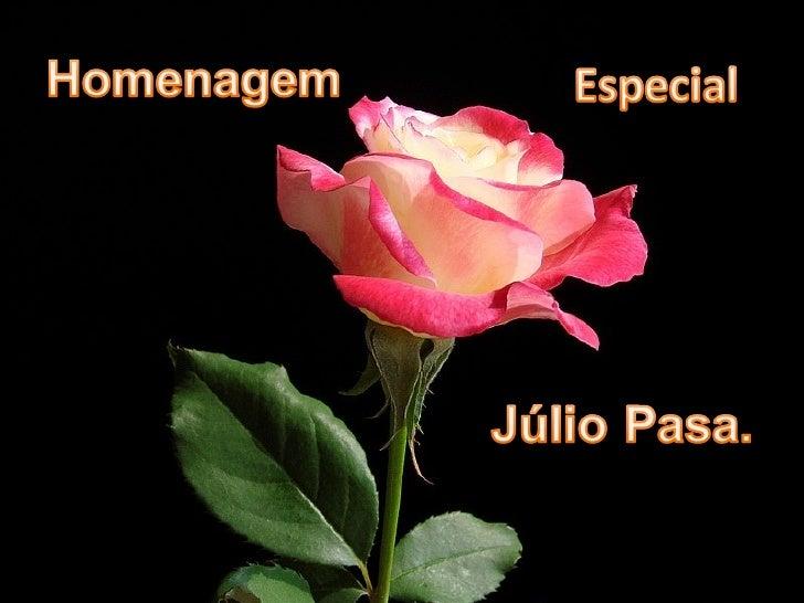 1998   Uma rosa pela vitória nasua primeira eleição e pelosucesso da 1ª festa comescolha da Garota e doGaroto Júlio Pasa.