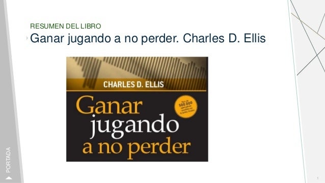 RESUMEN DEL LIBRO Ganar jugando a no perder. Charles D. Ellis 1 PORTADA